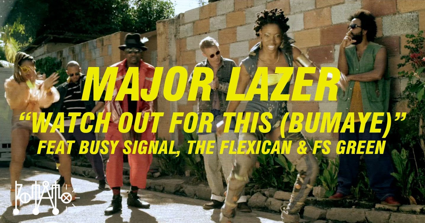 Major Lazer feat Busy Signal, The Flexican & FS Green - Watch out for this (Bumaye)
