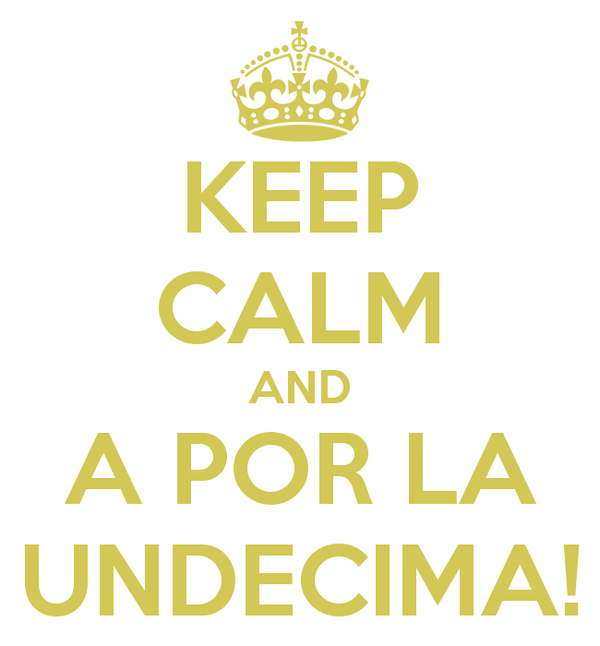 Keep Calm and a por la Undécima
